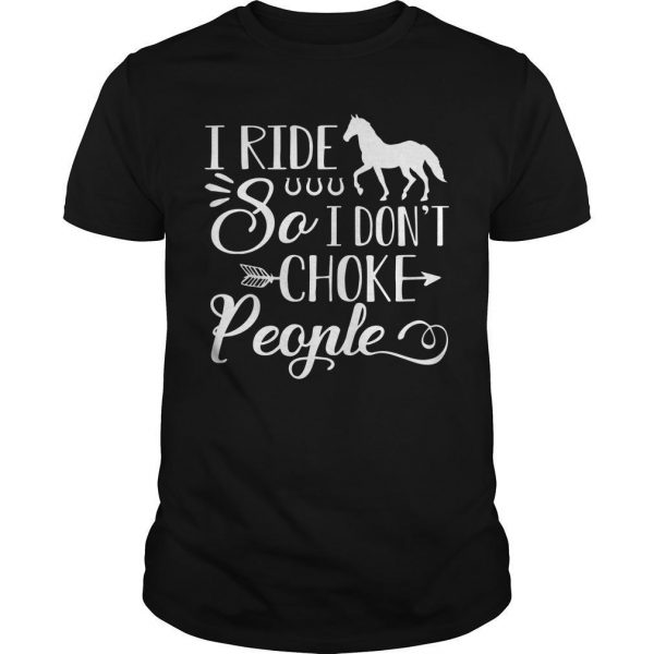 I Ride Horse So I Don't Choke People Shirt
