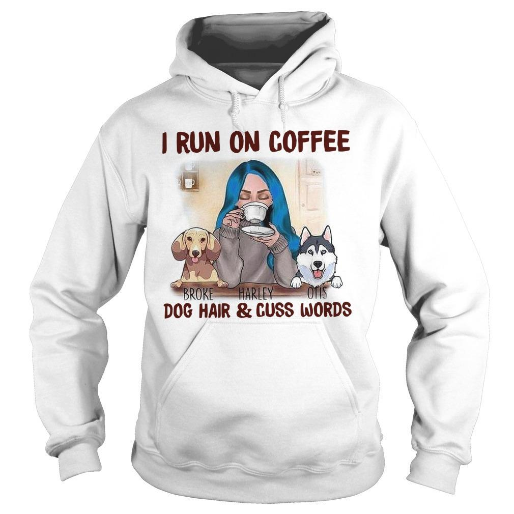 I Run On Coffee Dog Hair And Cuss Words Hoodie