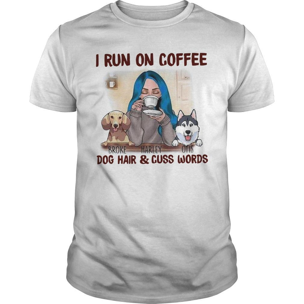 I Run On Coffee Dog Hair And Cuss Words Longsleeve