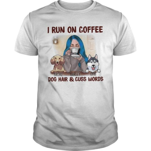 I Run On Coffee Dog Hair And Cuss Words Shirt