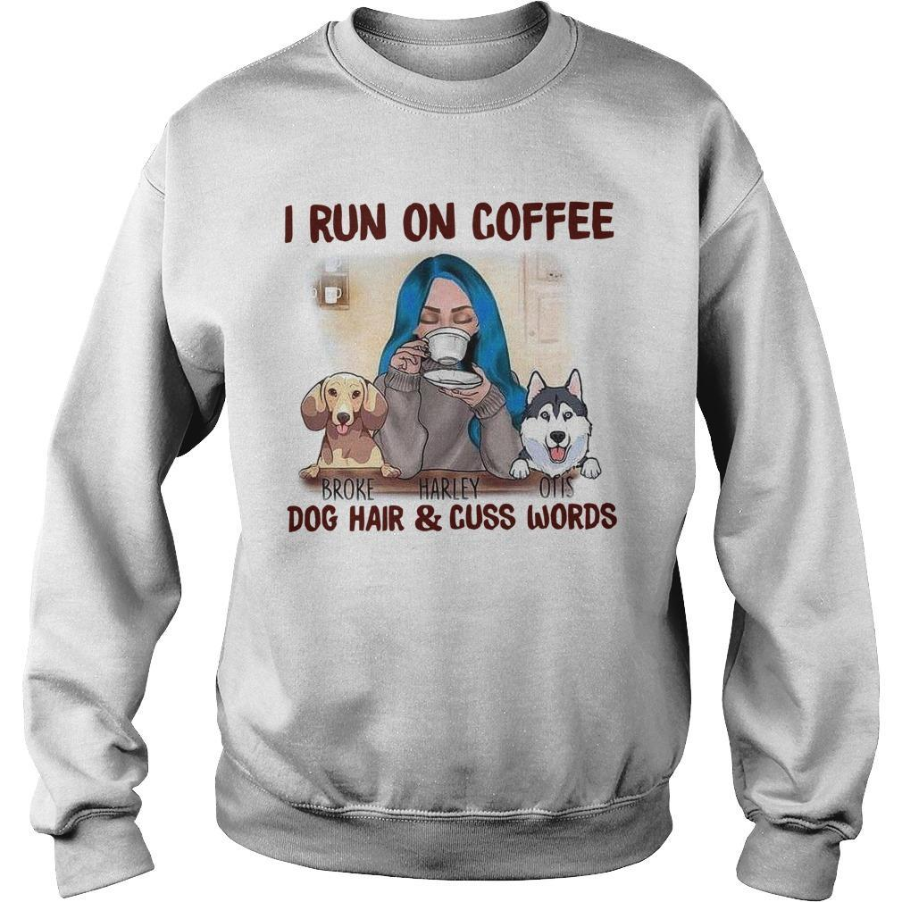 I Run On Coffee Dog Hair And Cuss Words Sweater
