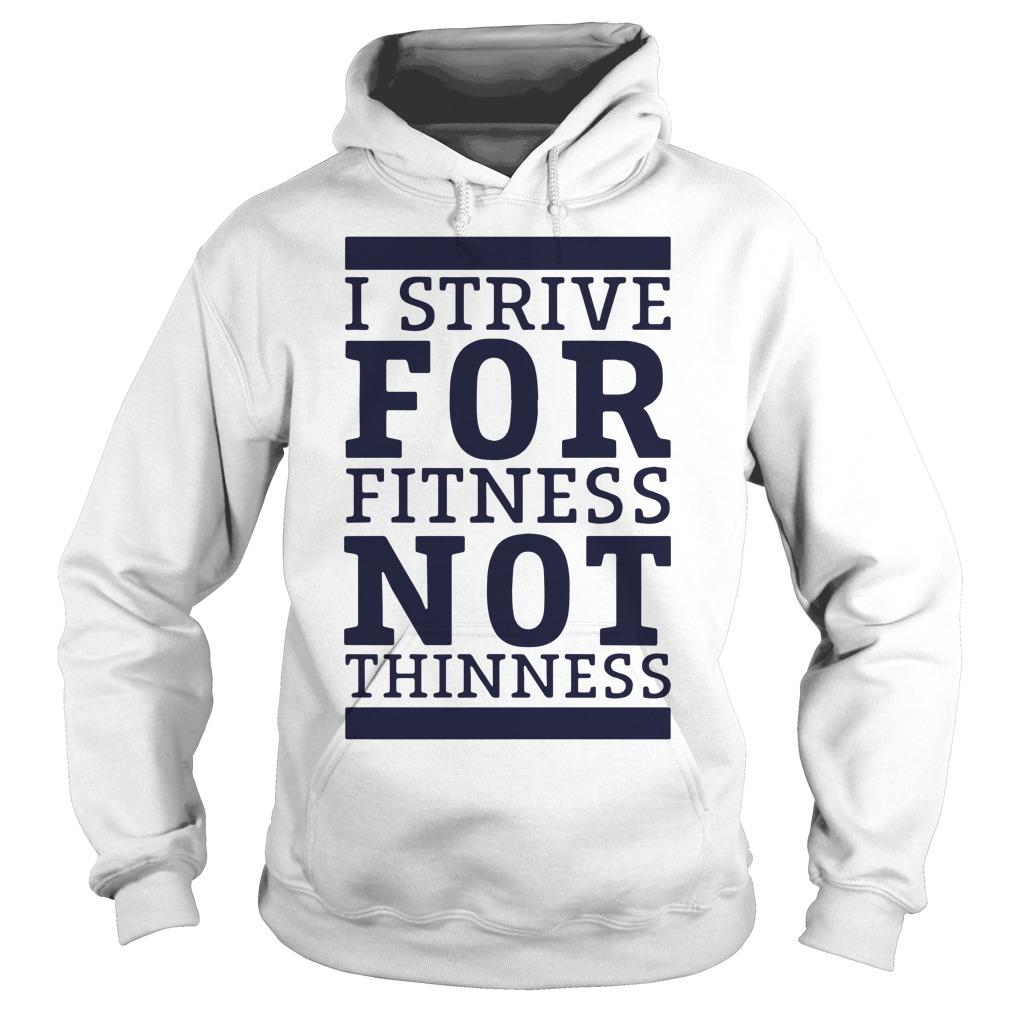 I Strive For Fitness Not Thinness Hoodie
