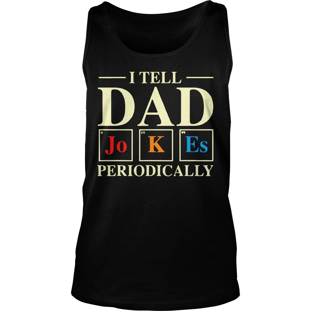 I Tell Dad Jokes Periodically Tank Top