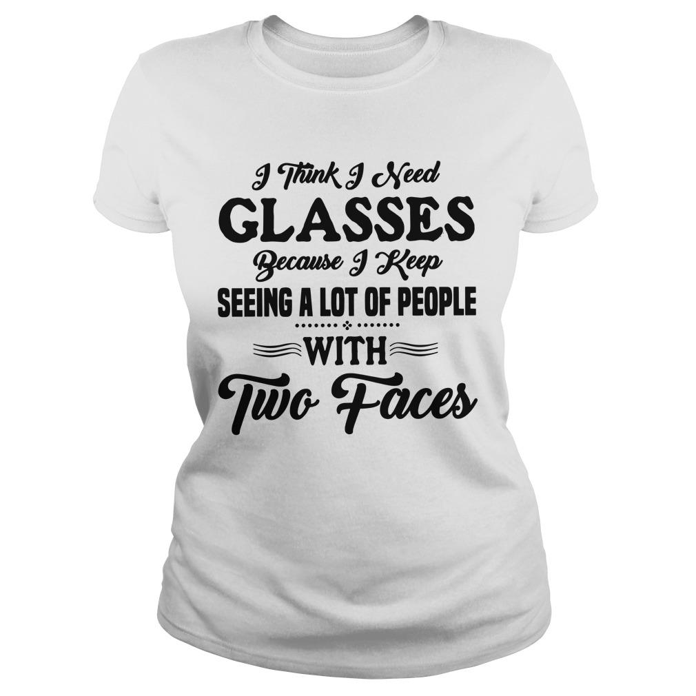 I Think I Need Glasses Because I Keep Seeing A Lot Of People With Two Faces Longsleeve