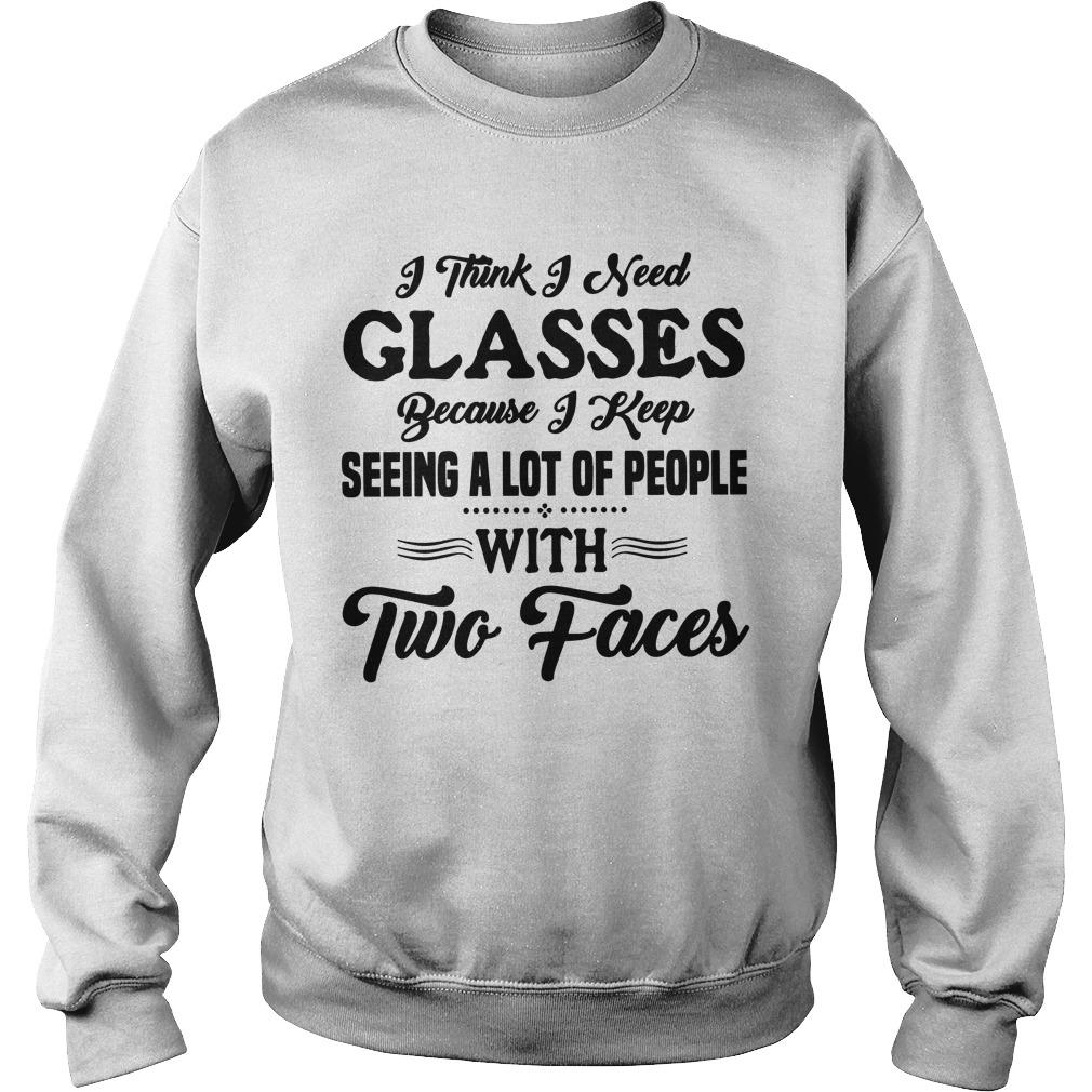 I Think I Need Glasses Because I Keep Seeing A Lot Of People With Two Faces Sweater