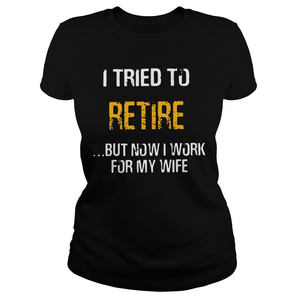 I Tried To Retire But Now I Work For My Wife Longsleeve