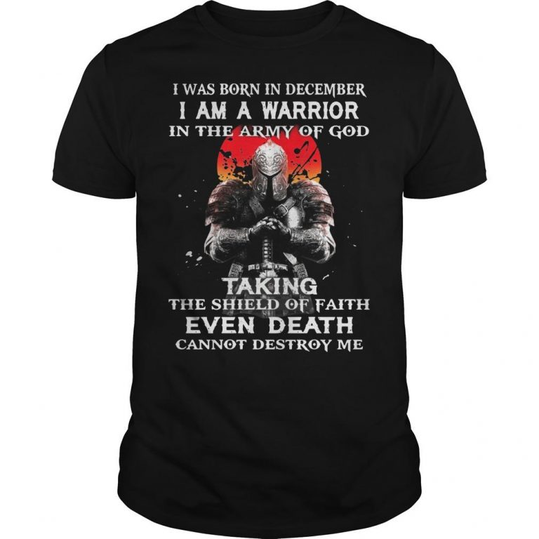 I Was Born In December I Am A Warrior In The Army Of God Shirt