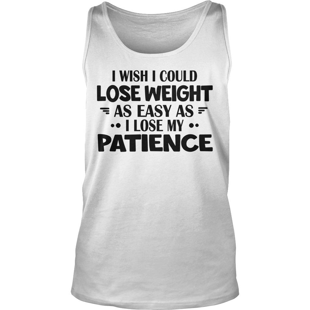 I Wish I Could Lose Weight As Easy As I Lose My Patience Tank Top
