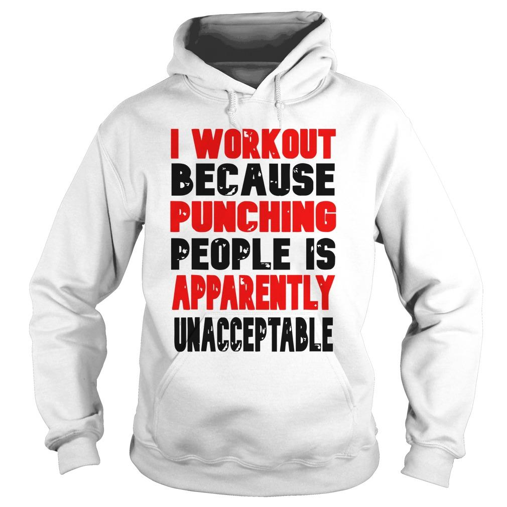 I Workout Because Punching People Is Apparently Unacceptable Hoodie