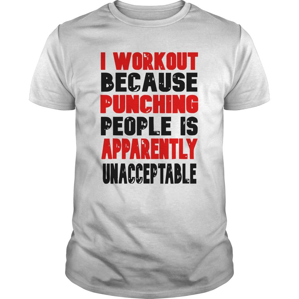 I Workout Because Punching People Is Apparently Unacceptable Longsleeve