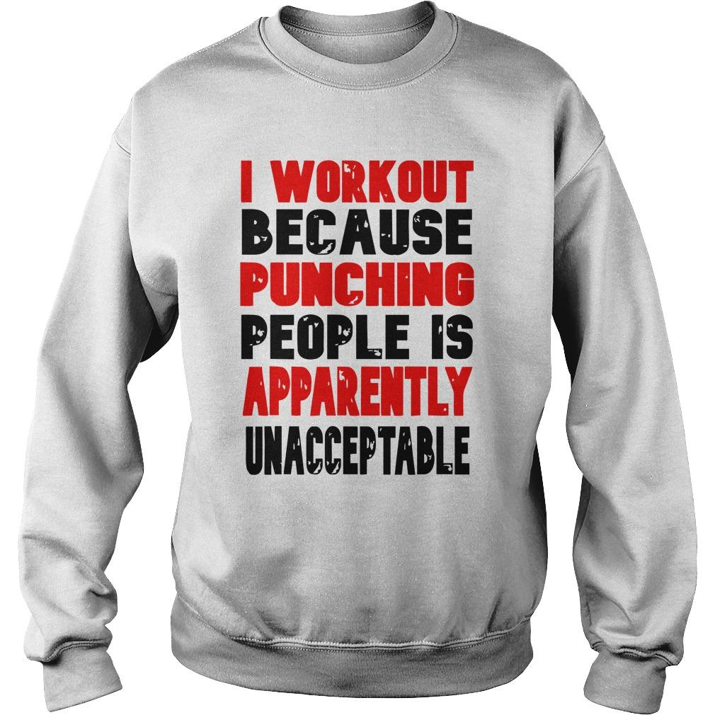 I Workout Because Punching People Is Apparently Unacceptable Sweater