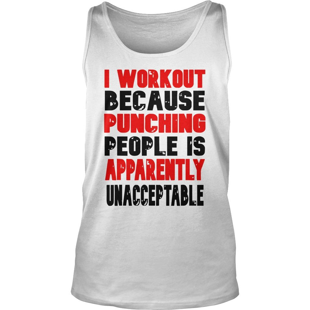 I Workout Because Punching People Is Apparently Unacceptable Tank Top