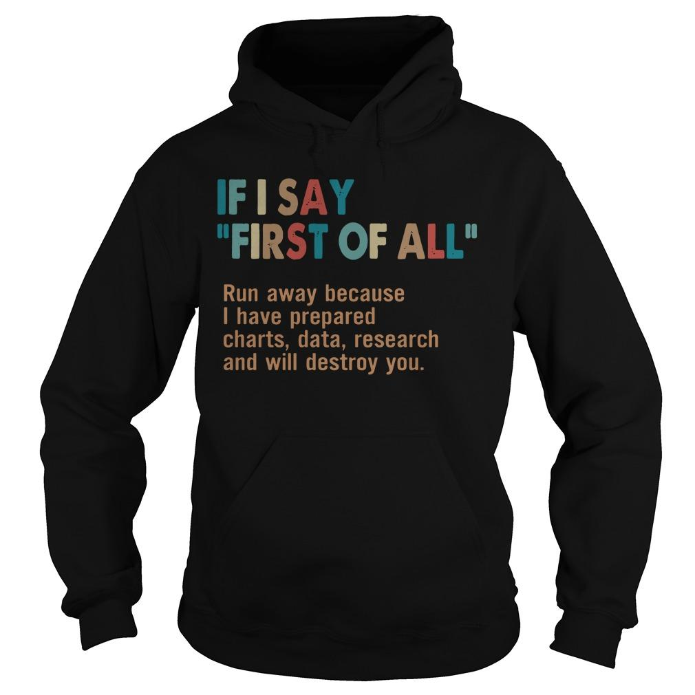 If I Say First Of All Run Away Because I Have Prepared Hoodie