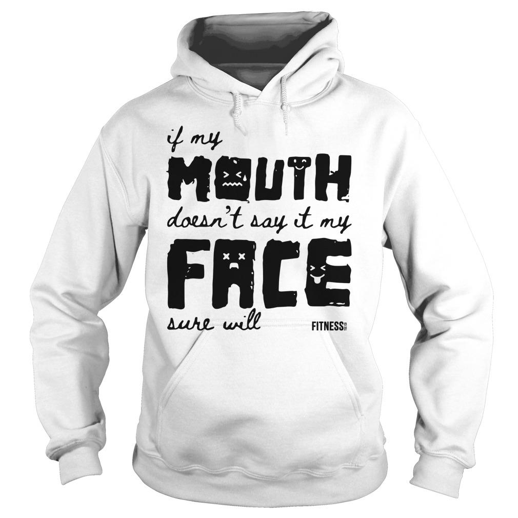 If My Mouth Doesn't Say It My Face Sure Will Hoodie