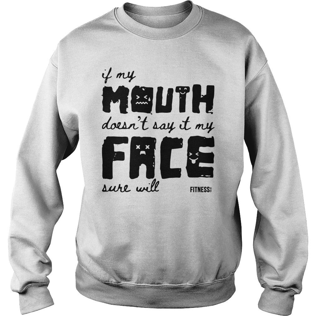 If My Mouth Doesn't Say It My Face Sure Will Sweater