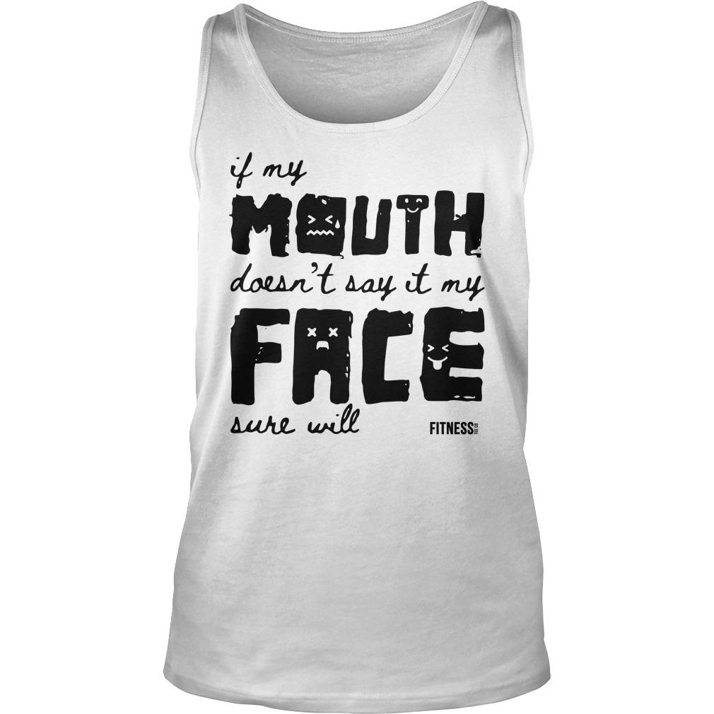 If My Mouth Doesn't Say It My Face Sure Will Tank Top