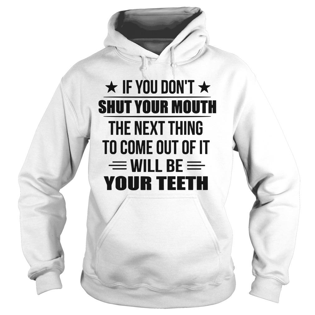 If You Don't Shut Your Mouth The Next Thing To Come Out Of It Hoodie