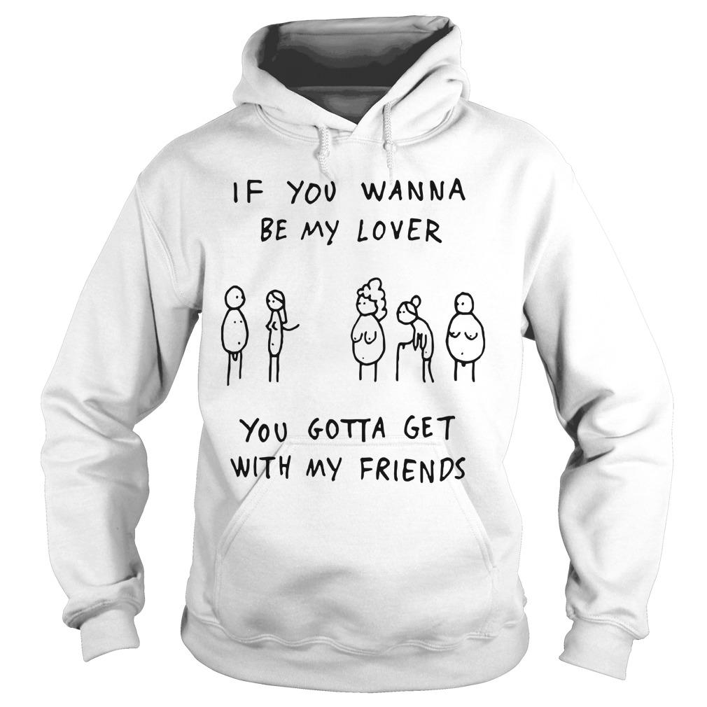 If You Wanna Be My Lover You Gotta Get With My Friends Hoodie