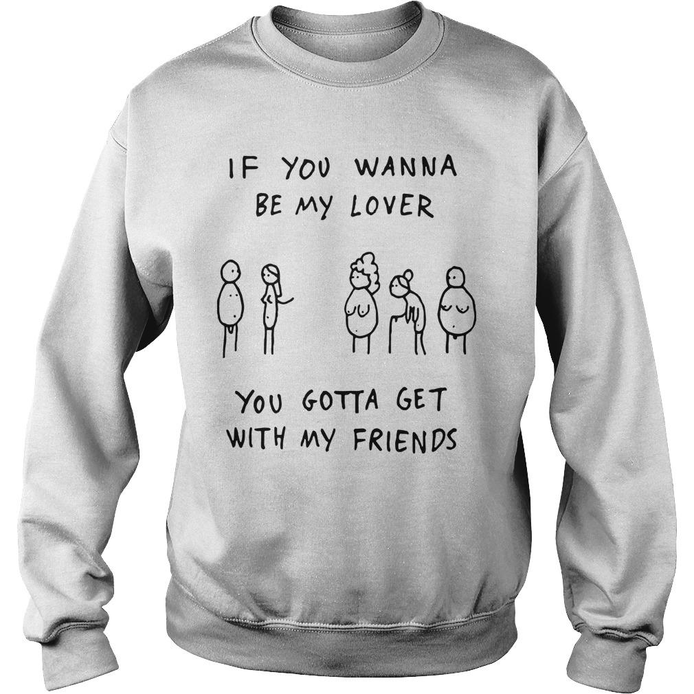 If You Wanna Be My Lover You Gotta Get With My Friends Sweater