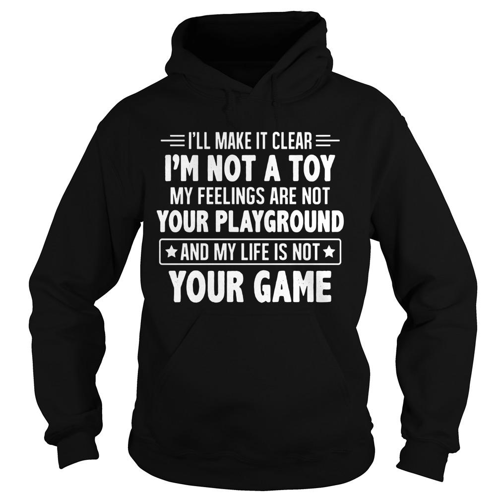 I'll Make It Clear I'm Not A Toy My Feelings Are Not Your Playground Hoodie