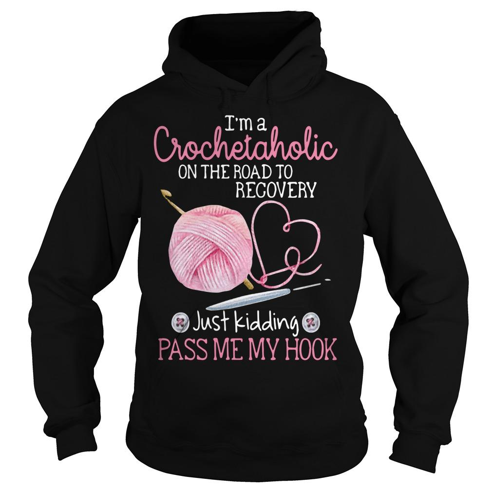 I'm A Crochetaholic On The Road To Recovery Hoodie