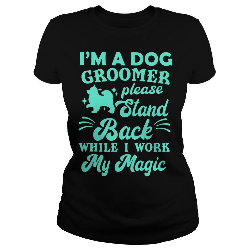 I'm A Dog Groomer Please Stand Back While I Work My Magic Longsleeve