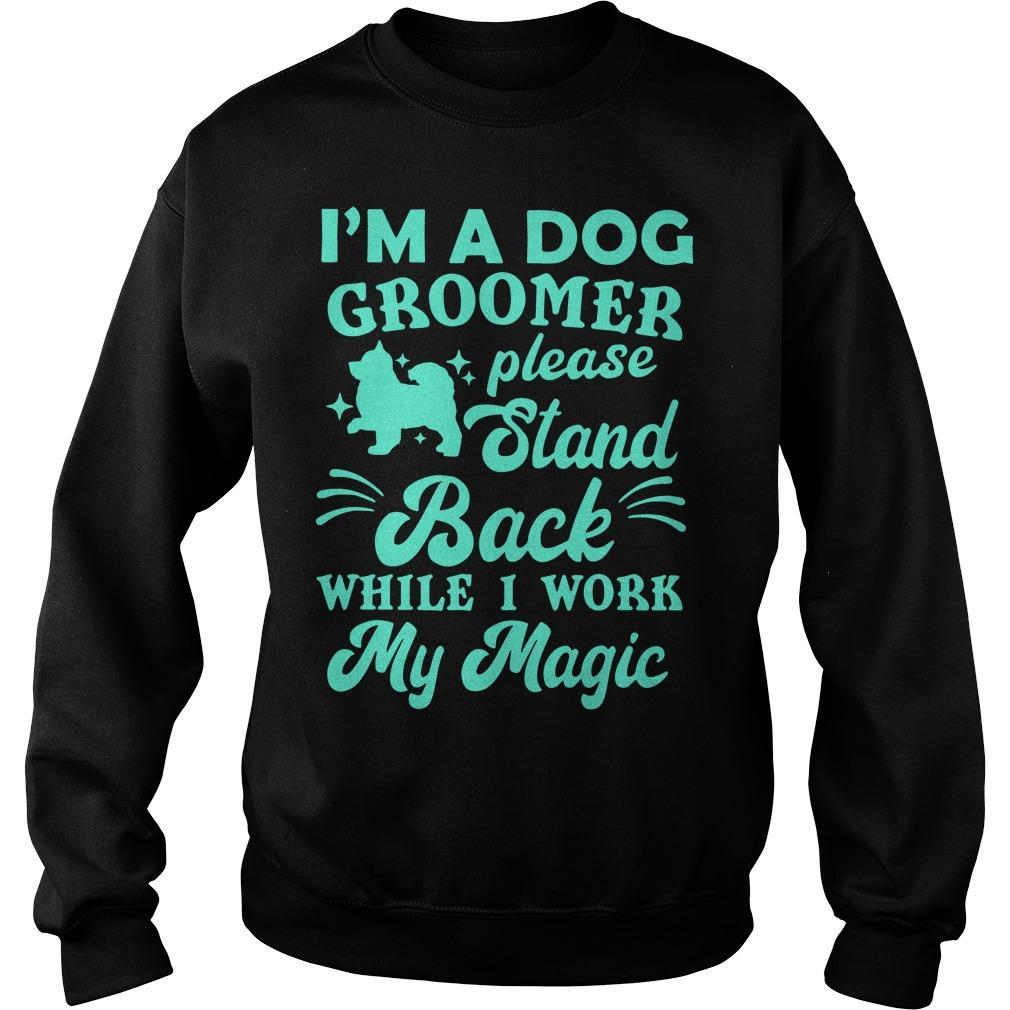 I'm A Dog Groomer Please Stand Back While I Work My Magic Sweater