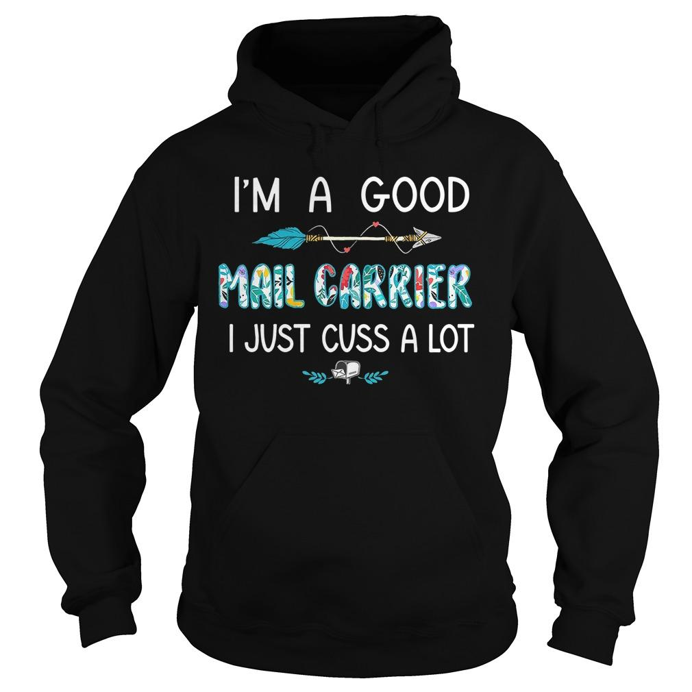 I'm A Good Mail Carrier I Just Cuss A Lot Hoodie