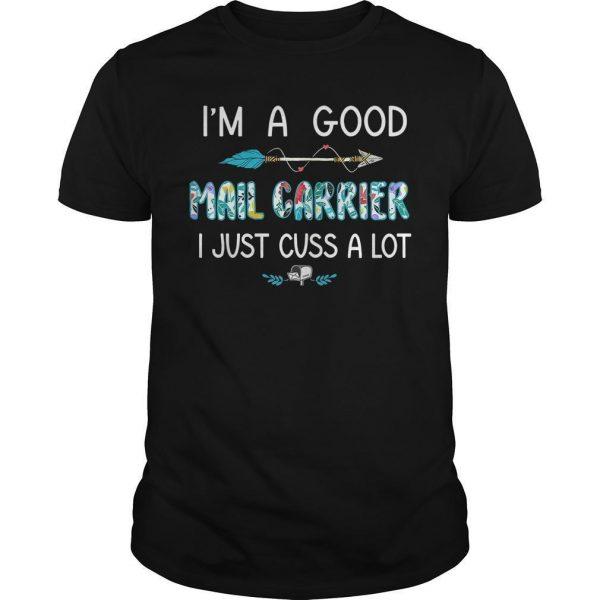 I'm A Good Mail Carrier I Just Cuss A Lot Shirt
