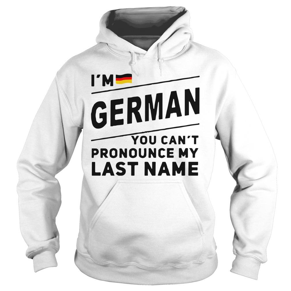 I'm German You Can't Pronounce My Last Name Hoodie