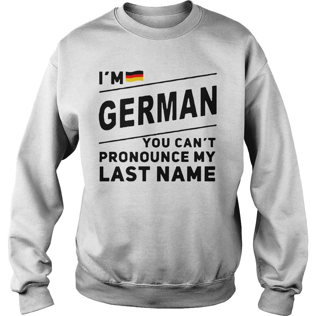 I'm German You Can't Pronounce My Last Name Sweater