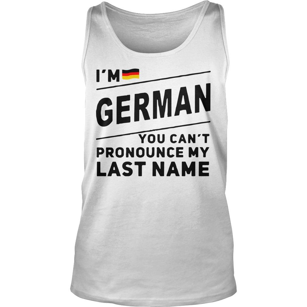 I'm German You Can't Pronounce My Last Name Tank Top