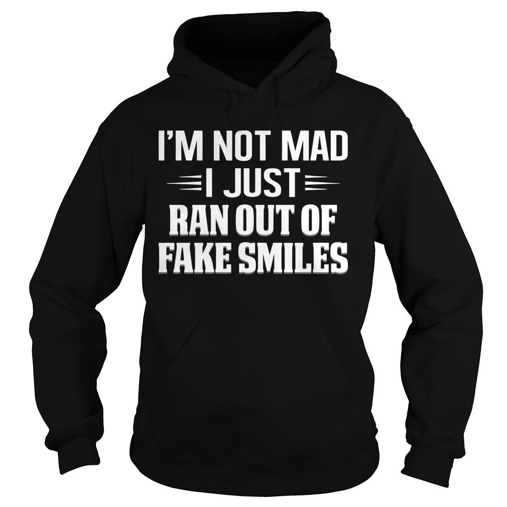 I'm Not Mad I Just Ran Out Of Fake Smiles Hoodie