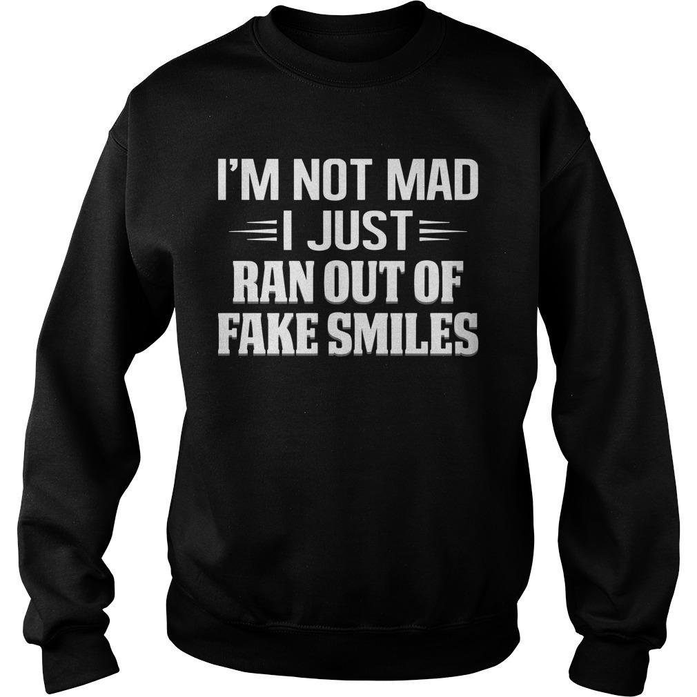I'm Not Mad I Just Ran Out Of Fake Smiles Sweater