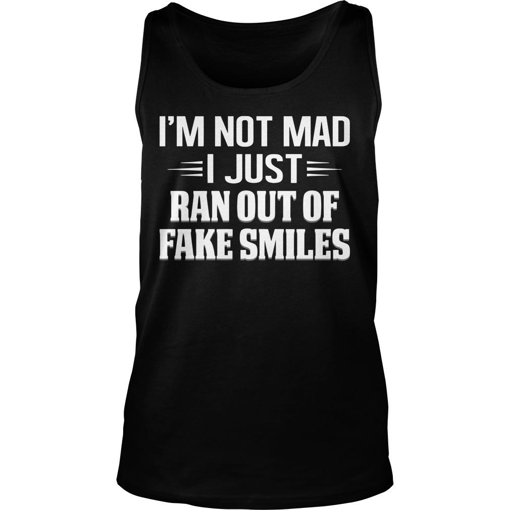 I'm Not Mad I Just Ran Out Of Fake Smiles Tank Top
