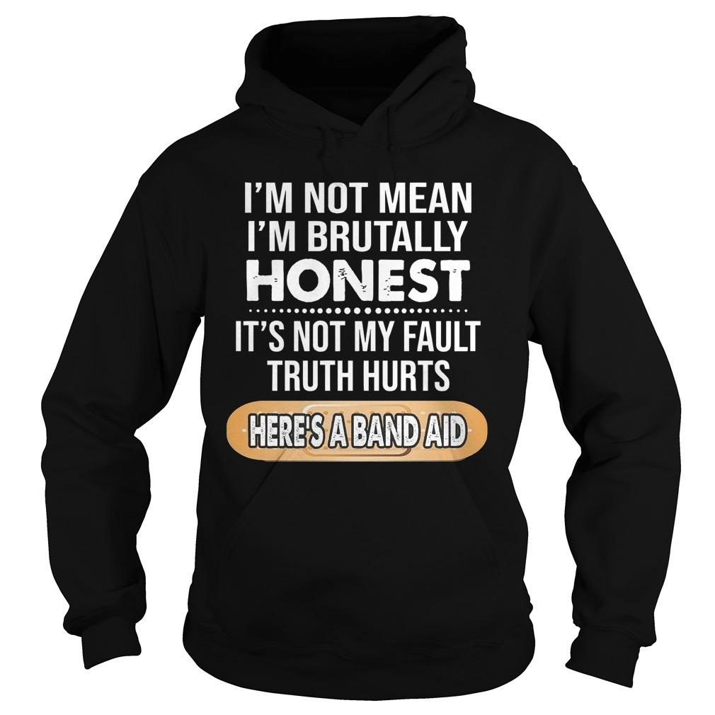 I'm Not Mean I'm Brutally Honest It's Not My Fault Hoodie