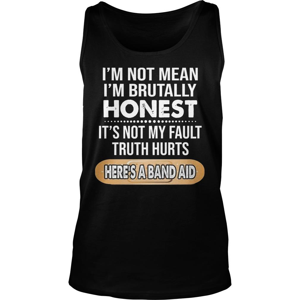 I'm Not Mean I'm Brutally Honest It's Not My Fault Tank Top