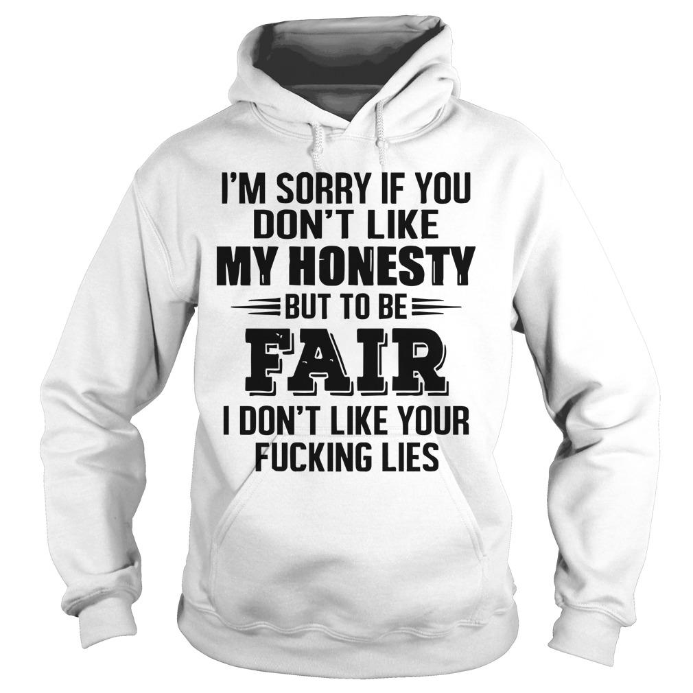 I'm Sorry If You Don't Like My Honesty But To Be Fair Hoodie