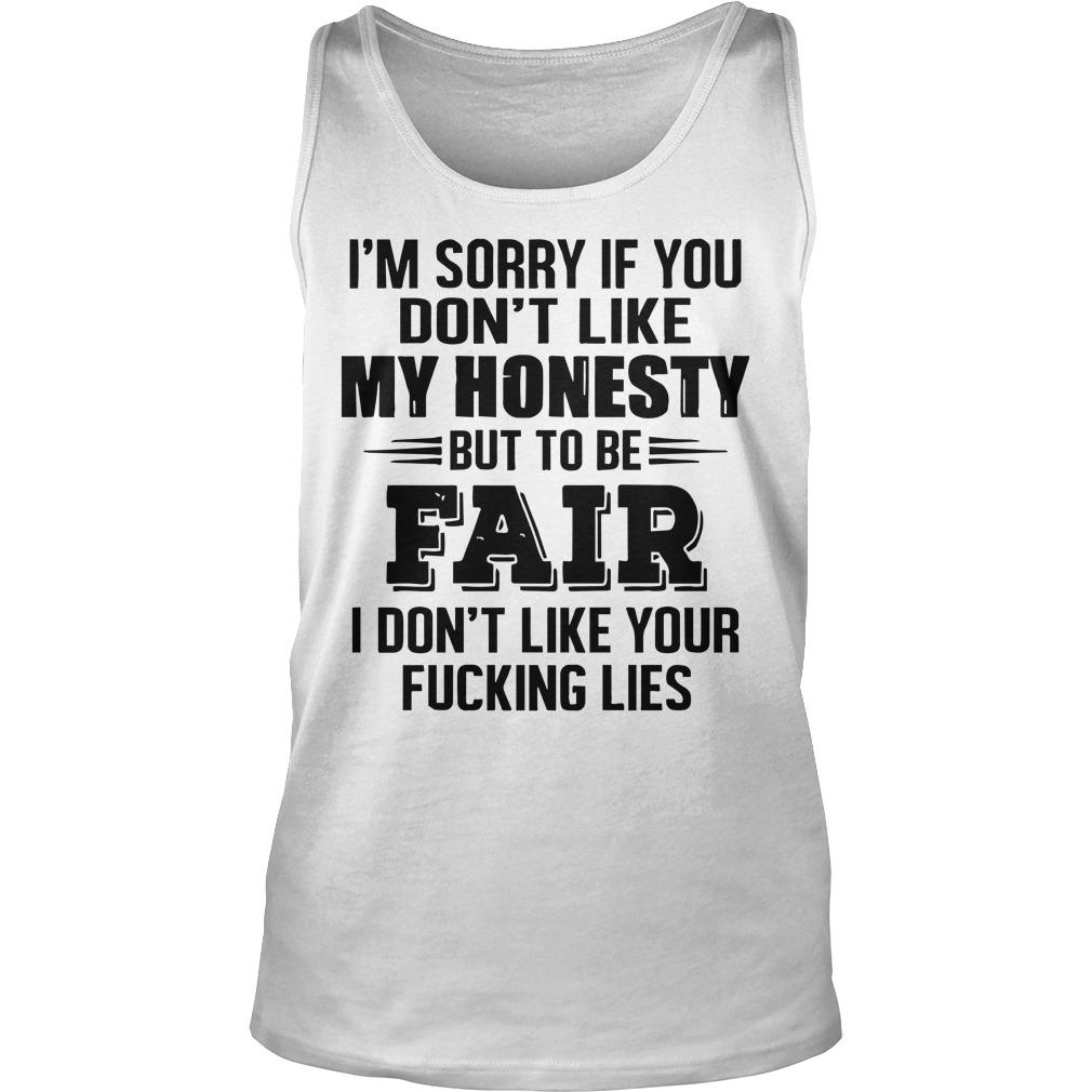 I'm Sorry If You Don't Like My Honesty But To Be Fair Tank Top