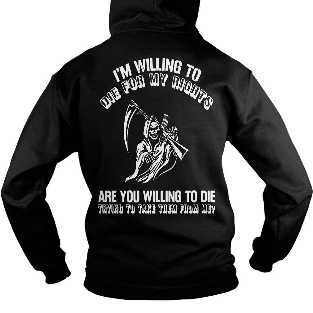I'm Willing To Die For My Rights Are You Willing To Die Hoodie