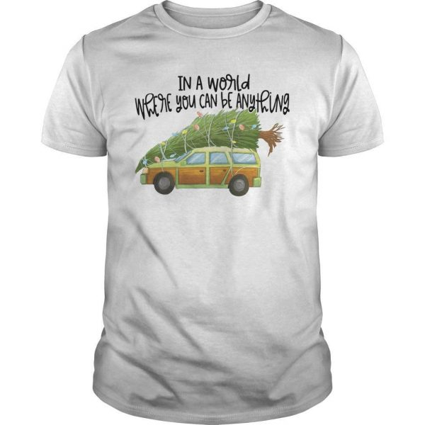 In A World Where You Can Be Anything Be A Griswold Shirt