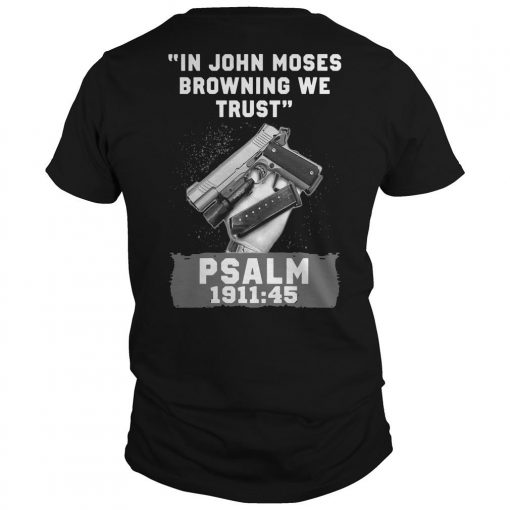 In John Moses Browning We Trust Psalm 1911 45 Shirt
