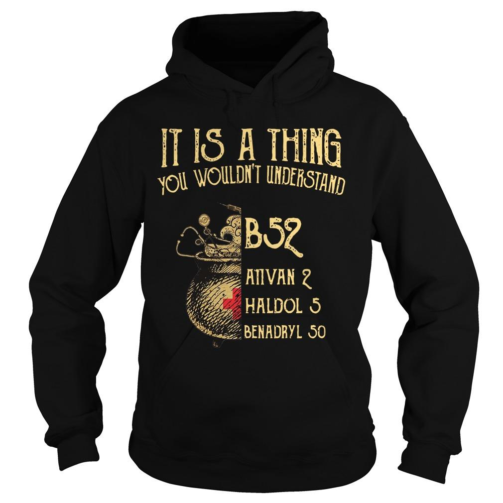 It Is A Thing You Wouldn't Understand B52 Ativan 2 Haldol 5 Hoodie