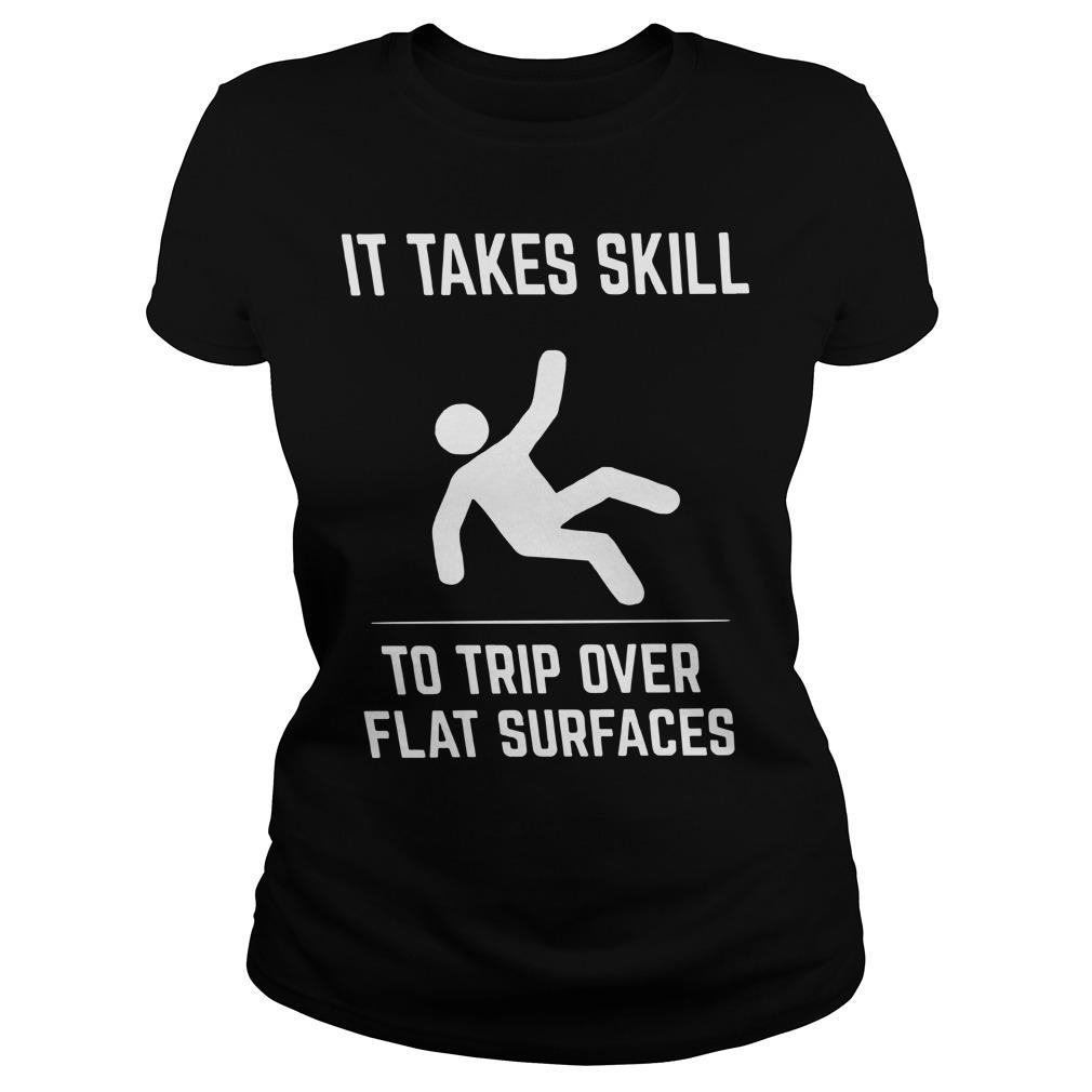 It Takes Skill To Trip Over Flat Surfaces Longsleeve