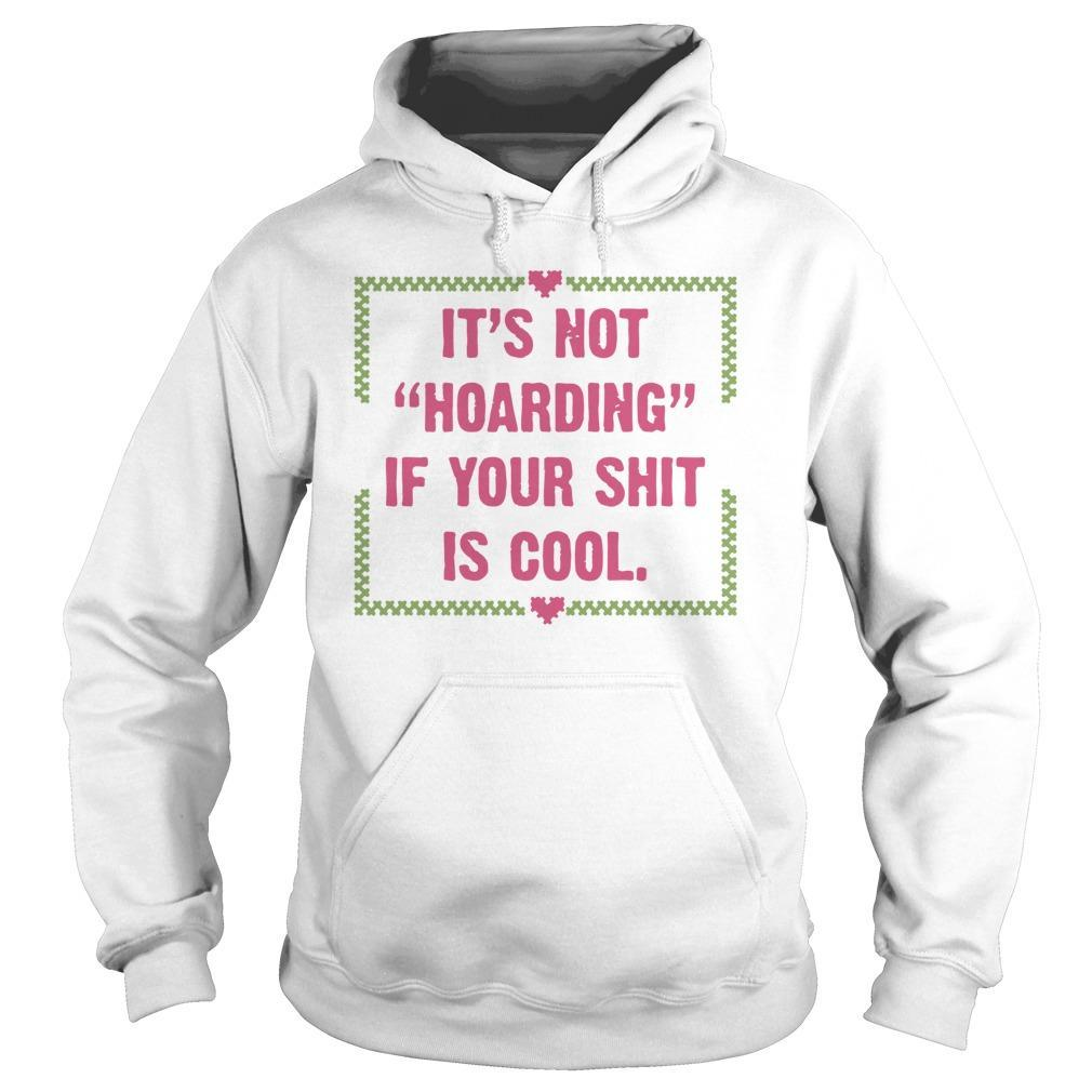 It's Not Hoarding If Your Shit Is Cool Hoodie