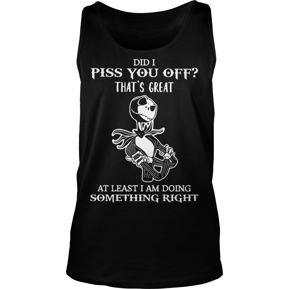 Jack Skellington Did I Piss You Off That's Great At Least I Am Doing Tank Top