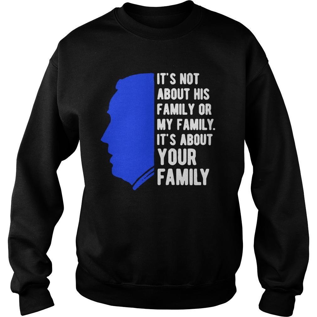 Joe Biden It's Not About His Family Or My Family It's About Your Family Sweater