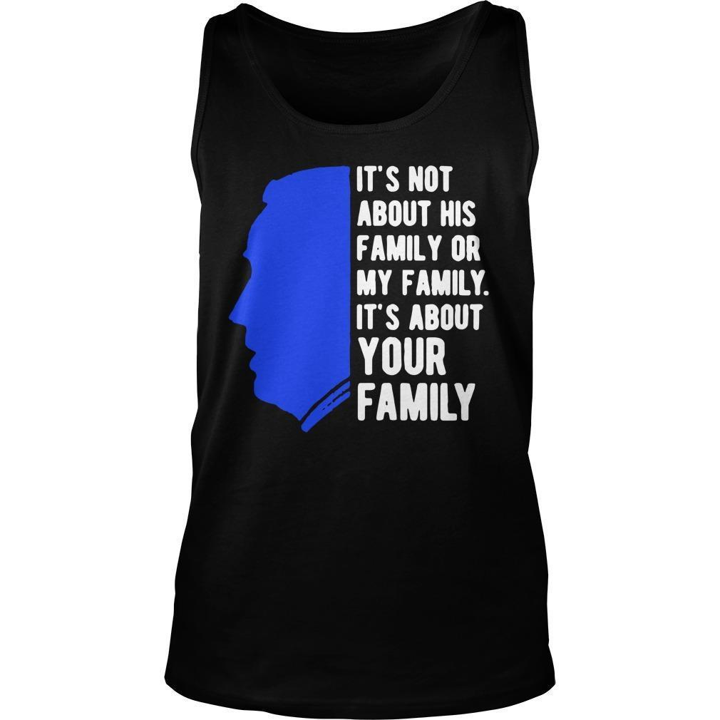 Joe Biden It's Not About His Family Or My Family It's About Your Family Tank Top