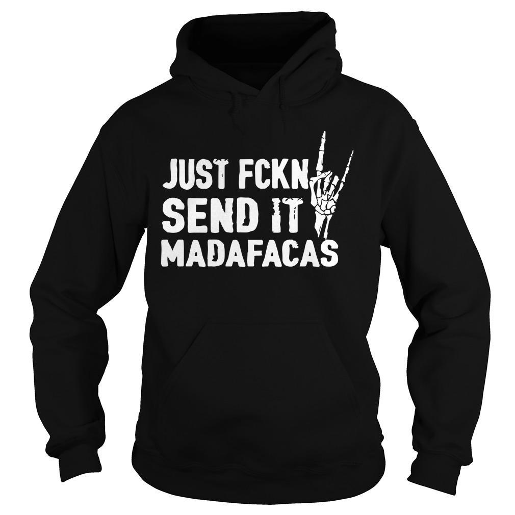 Just Fckn Send It Madafacas Hoodie