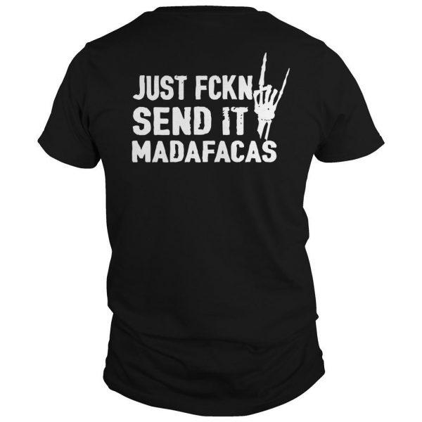 Just Fckn Send It Madafacas Shirt